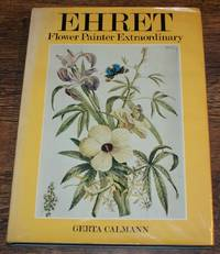 Ehret : Flower Painter Extraordinary: An Illustrated Biography