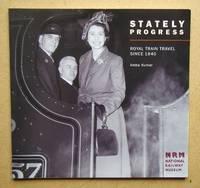 image of Stately Progress: Royal Train Travel Since 1840.