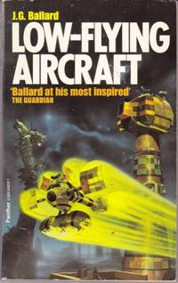 Low-Flying Aircraft and Other Stories (Includes Beach Murders; Comsat Angels; Dead Astronaut;...