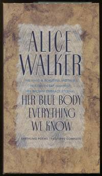 Her Blue Body Everything We Know; Earthling Poems 1965 - 1990 Complete by  Alice Walker - First printing - 1991 - from Evening Star Books and Biblio.com
