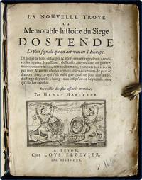 La nouvelle Troye ou Memorable histoire du siege d'Ostende.  Le plus signalé qu'on ait veu en l'Europe. En laquelle sont descripts & naifvement representés en diverses figures, les assauts, deffenses, inventions de guerre, mines, contremines, retranchemens, combats par terre & par mer, & autres choses remarcables advenues de part & d'autre, avec ce qui s'est passé par chascun jour durant ledit siege depuis le 5 iuing 1601 iusqu'au 20 septemb. 1604 qu'elle fut renduë. Recoeuillie des plus asseurés memoires.