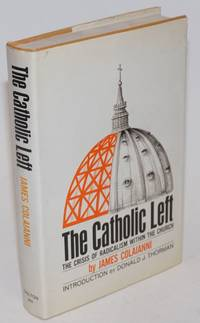 The Catholic left; the crisis of radicalism within the church.  Introdcution by Donald J. Thorman