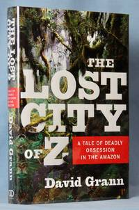 image of The Lost City of Z: A Tale of Deadly Obsession in the Amazon (Signed)