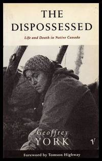 THE DISPOSSESSED - Life and Death in Native Canada by  Geoffrey (foreword by Thomson Highway) York - Paperback - First Printing - First Thus - 1990 - from W. Fraser Sandercombe (SKU: 223239)