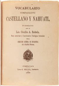 VOCABULARIO COMPARATIVO CASTELLANO Y NAHUATL...PARA CONTESTAR AL CUESTIONARIO FILOLÓGICO FORMULADO POR LA DIRECCION GENERAL DE ESTADISTICA DE LA REPÚBLICA MEXICANA