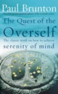 image of The Quest Of The Overself: The classic work on how to achieve serenity of mind