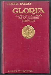 Gloria. Histoire Illustree De La Guerre 1914 - 1918