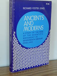 Ancients and Moderns; a Study of the Rise of the Scientific Movement in Seventeenth Century England