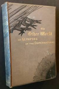 The Other World; Or, Glimpses of the Supernatural. Being Facts, Records, and Traditions Relating to Dreams, Omens, Miraculous Occurrences, Apparitions, Wraiths, Second-Sight, Witchcraft, Necromancy, Etc. (Vol. II)