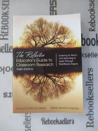 The Reflective Educator's Guide to Classroom Research: Learning to Teach and Teaching to...