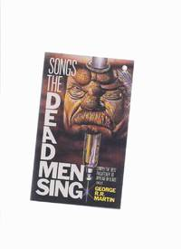 Songs the Dead Men Sing -by George R R Martin (inc. The Monkey Treatment; For a Single Yesterday; The Needle Men; Meathouse Man; Sandkings; Nightflyers; Remembering Melody)
