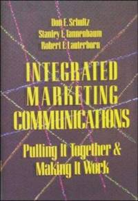 Integrated Marketing Communications : Putting It Together and Making It Work by Don E. Schultz; Robert F. Lauterborn; Stanley I. Tannenbaum - Hardcover - 1993 - from ThriftBooks and Biblio.co.uk