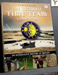 image of The Ultimate Time Team Companion: An Alternative History of Britain