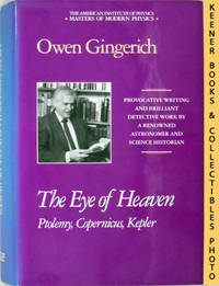 The Eye of Heaven: Ptolemy, Copernicus, Kepler: Masters Of Modern Physics  Series by  Owen Gingerich - First Edition: First Printing - 1993 - from KEENER BOOKS (Member IOBA) and Biblio.com