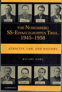 The Nuremberg SS-Einsatzgruppen Trial, 1945-1958  Atrocity, Law, and  History