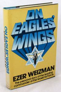On Eagles' Wings: The Personal Story of the Leading Commander of the Israeli Air Force
