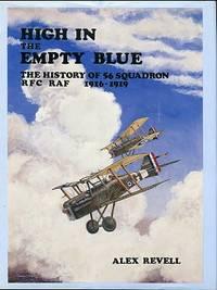 image of High In The Empty Blue: The History Of 56 Squadron RFC / RAF 1916-1919