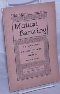 image of Mutual banking: showing the radical deficiency of the present circulation medium and the advantages of free currency