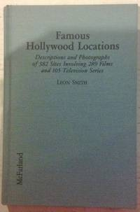 Famous Hollywood Locations: Descriptions and Photographs of 382 Sites Involving 289 Films and 105...