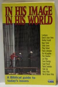 In His Image in His World : A Biblical Guide to Today's Issues