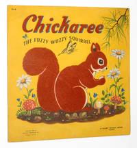 Chickaree, The Fuzzy Wuzzy Squirrel