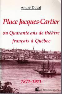 Place Jacques-Cartier ou Quarante ans de théâtre français à Québec, 1871-1911.