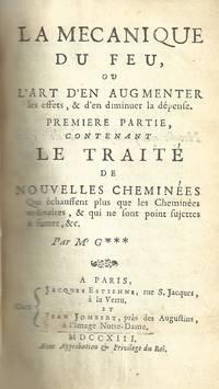 LA MECANIQUE DU FEU, OU L'ART D'EN AUGMENTER LES EFFETS & D'EN DIMINUER LA  DEPENSE by  Nicolas (C. 1680-1730) Gauger - First Edition - 1713 - from Dan Wyman Books (SKU: 38450)
