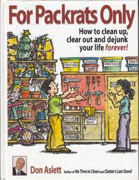 For Packrats Only: How to Clean Up, Clear Out and Dejunk Your Life Forever