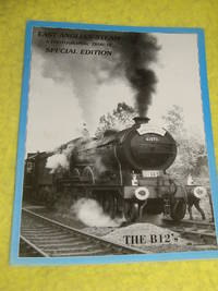 East Anglian Steam, Special Edition, A Photographic Tribute, The B12's by J D Mann - Paperback - First Edition - 1996 - from Pullet's Books (SKU: 001437)