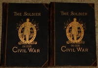THE SOLDIER IN OUR CIVIL WAR A Pictorial History of the Conflict,  1861-1865, Illustrating the Valor of the Soldier As Displayed on the  Battle-Field - Two Volumes Complete