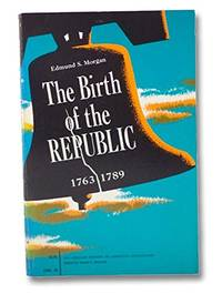 image of The Birth of the Republic, 1763-89 (History of American Civilization)