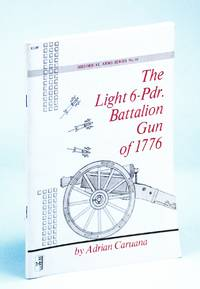 The Light 6-Pdr. [Pounder] Battalion Gun of 1776: Historical Arms Series No. 16 [Sixteen]
