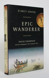image of Epic Wanderer: David Thompson and the Mapping of The Canadian West