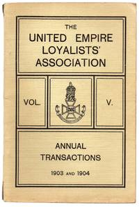 image of The United Empire Loyalists' Association Vol. V. Annual Transactions 1903 and 1904