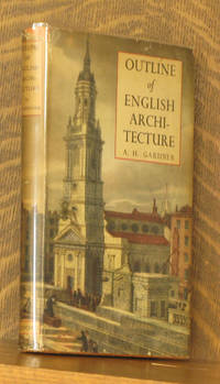 OUTLINE OF ENGLISH ARCHITECTURE - AN ACCOUNT FOR THE GENERAL READER OF ITS DEVELOPMENT FROM EARLY TIMES TO THE PRESENT DAY