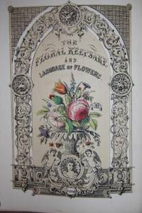 The Floral Keepsake and The Language of Flowers [The Floral Keepsake, with Thirty Engravings Elegantly Colored from Nature]