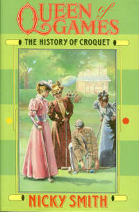 Queen of Games: The History of Croquet