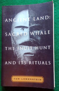 ANCIENT LAND: SACRED WHALE : THE INUIT HUNT AND ITS RITUALS by  Tom Lowenstein - Paperback - 1996 - from May Day Books and Biblio.com