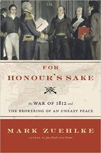 image of For Honour's Sake The War of 1812 and the Brokering of an Uneasy Peace