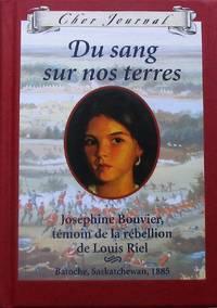 image of Du sang sur nos terres. Joséphine Bouvier, témoin de la rébellion de Louis Riel