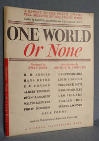 One World Or None. A Report To the Public on the Full Meaning of the Atomic Bomb