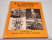 A.C. Gilbert's Heritage: A Collection of Rare American Flyer Articles and Photos
