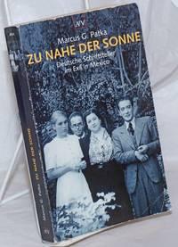 image of Zu nahe der Sonne; Deutsche Schriftsteller im Exil in Mexiko. Mit 25 Abbildungen