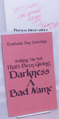 Stalking the Evil That's Been Giving Darkness a Bad Name: Poems 1969-1982 [inscribed & signed]