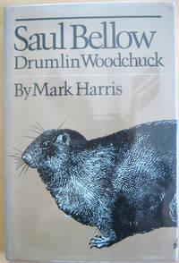 Saul Bellow Drumlin Woodchuck
