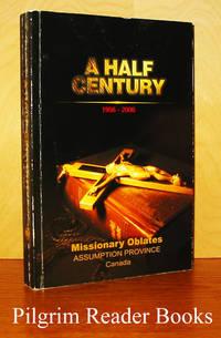 A Half Century: The Missionary Oblates of Mary Immaculate Assumption  Province in Canada. Misjonarze Oblaci Maryi Niepokaanej Prowincja  Wniebowziecia NMP w kanadzie. 1956-2006.
