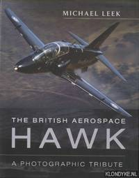 The British Aerospace Hawk. A Photographic Tribute by  Michael Leek - Hardcover - 2014 - from Klondyke (SKU: 00214768)