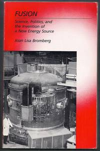 Fusion.  Science, Politics, and the Invention of a New Energy Source