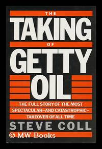 image of The Taking of Getty Oil : the Full Story of the Most Spectacular -_Catastrophic - Takeover of all Time / Steve Coll