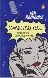 Connecting You ... Bridging the Communications Gap by Ian Reinecke - Paperback - 1985 - from leura books and Biblio.com